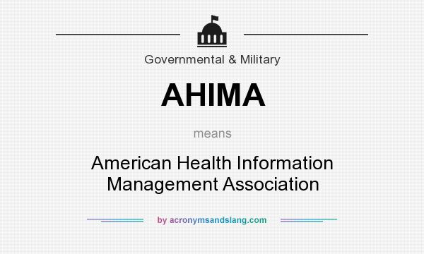 What does AHIMA mean? It stands for American Health Information Management Association