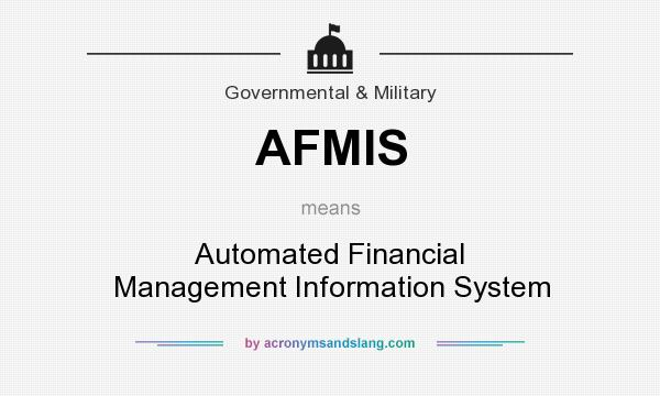 What does AFMIS mean? It stands for Automated Financial Management Information System