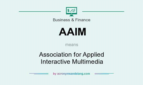 What does AAIM mean? It stands for Association for Applied Interactive Multimedia