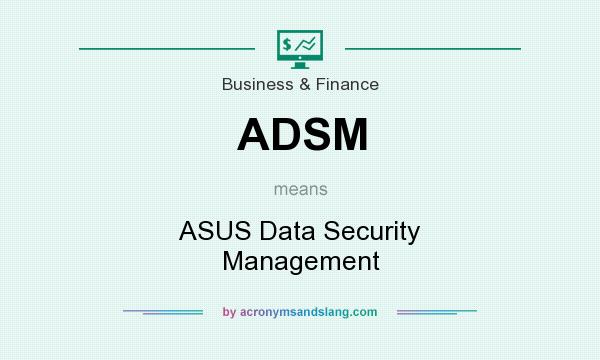 What does ADSM mean? It stands for ASUS Data Security Management