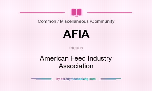 What does AFIA mean? It stands for American Feed Industry Association