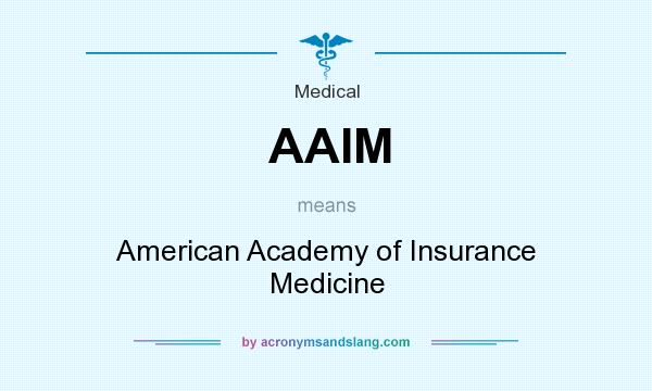 What does AAIM mean? It stands for American Academy of Insurance Medicine