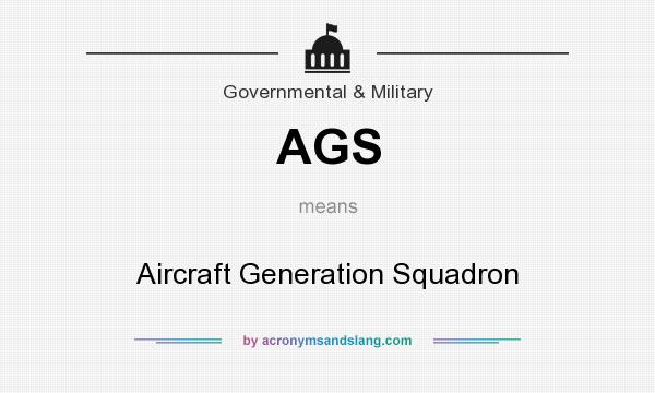 What does AGS mean? It stands for Aircraft Generation Squadron
