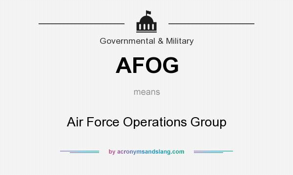 What does AFOG mean? It stands for Air Force Operations Group