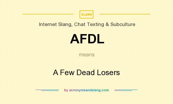 What does AFDL mean? It stands for A Few Dead Losers