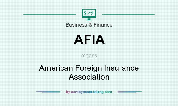 What does AFIA mean? It stands for American Foreign Insurance Association