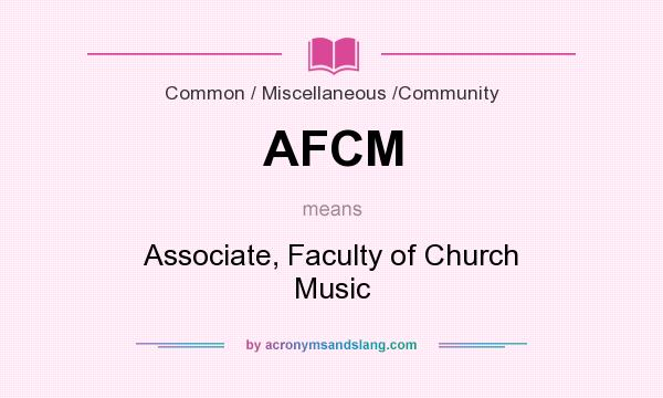 What does AFCM mean? It stands for Associate, Faculty of Church Music