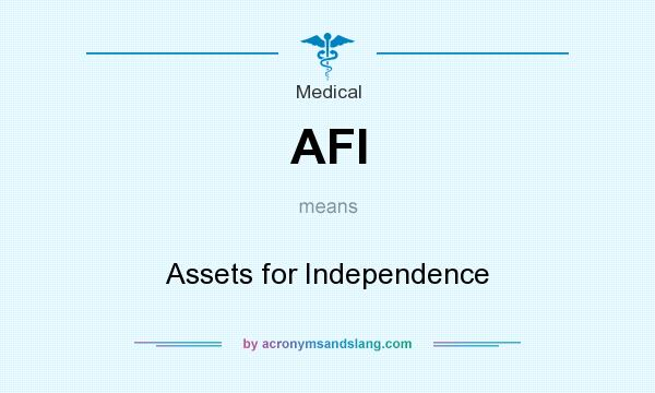 What does AFI mean? It stands for Assets for Independence