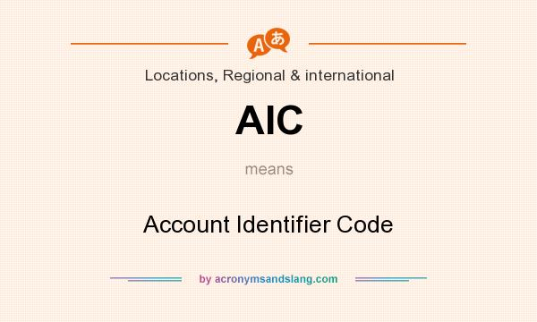 What does AIC mean? It stands for Account Identifier Code