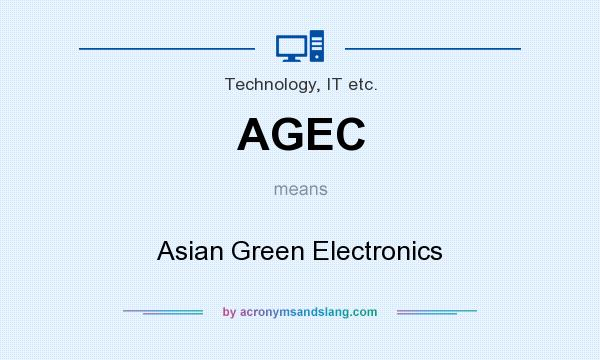 What does AGEC mean? It stands for Asian Green Electronics