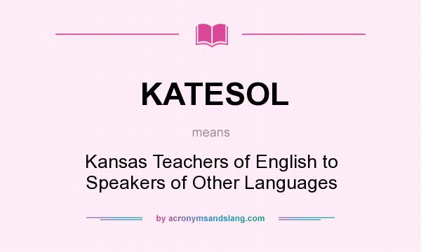 What does KATESOL mean? It stands for Kansas Teachers of English to Speakers of Other Languages