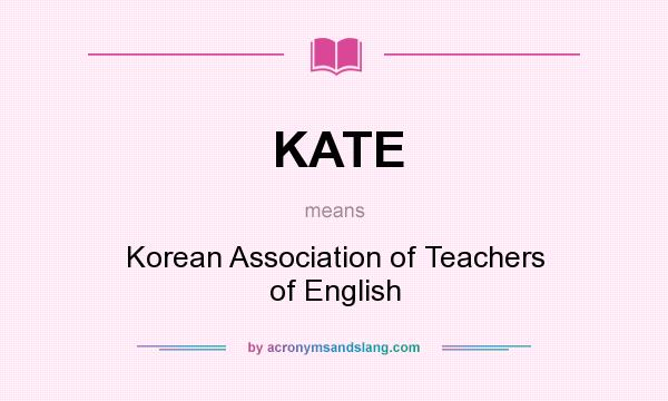 What does KATE mean? It stands for Korean Association of Teachers of English