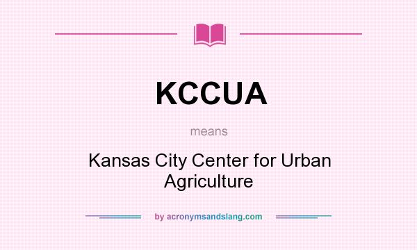 What does KCCUA mean? It stands for Kansas City Center for Urban Agriculture