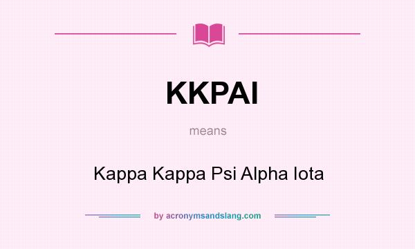 What does KKPAI mean? It stands for Kappa Kappa Psi Alpha Iota