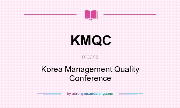 What does KMQC mean? It stands for Korea Management Quality Conference