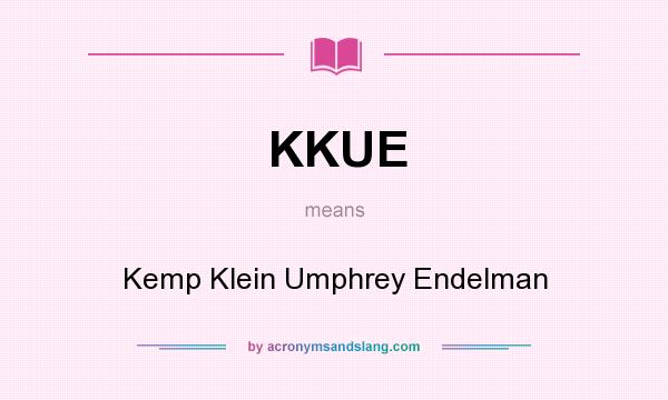 What does KKUE mean? It stands for Kemp Klein Umphrey Endelman