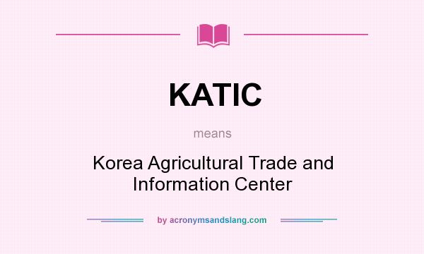 What does KATIC mean? It stands for Korea Agricultural Trade and Information Center