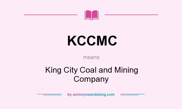 What does KCCMC mean? It stands for King City Coal and Mining Company