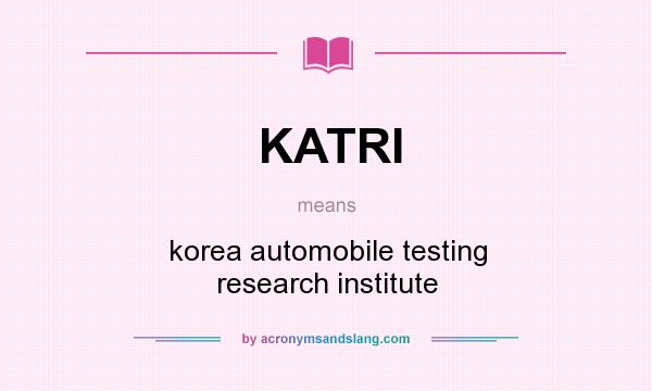 What does KATRI mean? It stands for korea automobile testing research institute