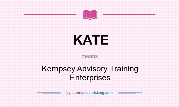 What does KATE mean? It stands for Kempsey Advisory Training Enterprises