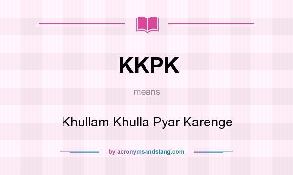 What does KKPK mean? It stands for Khullam Khulla Pyar Karenge