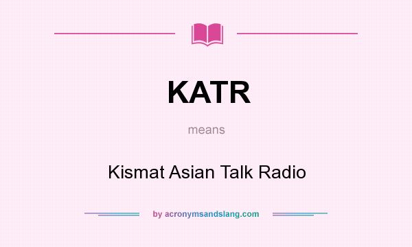 What does KATR mean? It stands for Kismat Asian Talk Radio