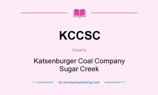 What does KCCSC mean? It stands for Katsenburger Coal Company Sugar Creek