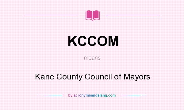 What does KCCOM mean? It stands for Kane County Council of Mayors