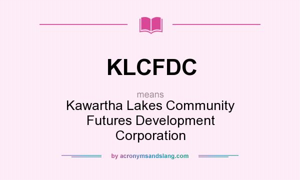What does KLCFDC mean? It stands for Kawartha Lakes Community Futures Development Corporation