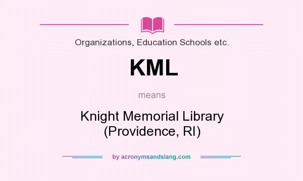 What does KML mean? It stands for Knight Memorial Library (Providence, RI)