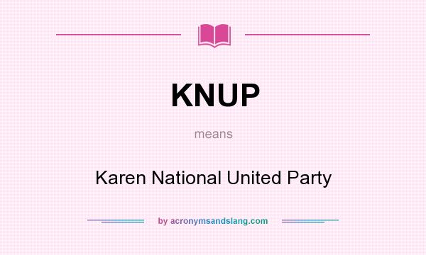 What does KNUP mean? It stands for Karen National United Party