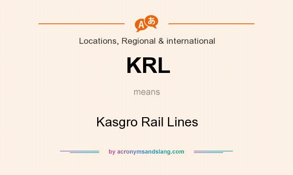 What does KRL mean? It stands for Kasgro Rail Lines