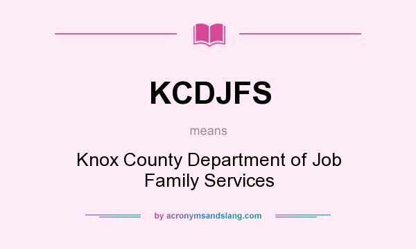 What does KCDJFS mean? It stands for Knox County Department of Job Family Services