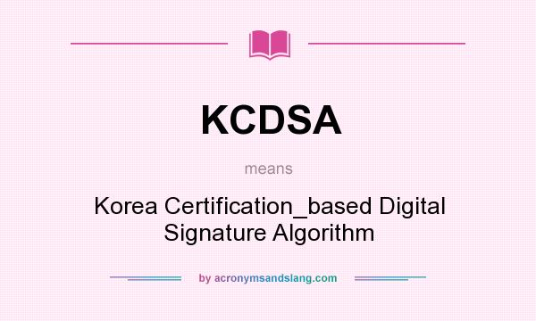 What does KCDSA mean? It stands for Korea Certification_based Digital Signature Algorithm
