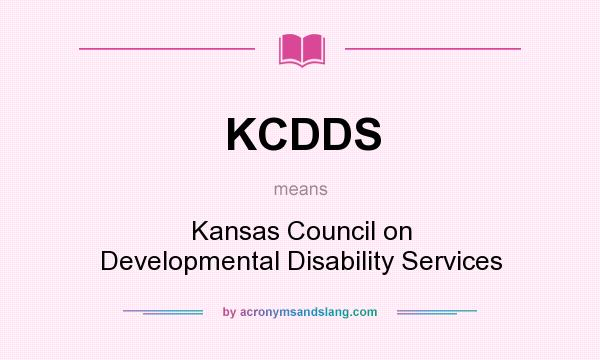 What does KCDDS mean? It stands for Kansas Council on Developmental Disability Services