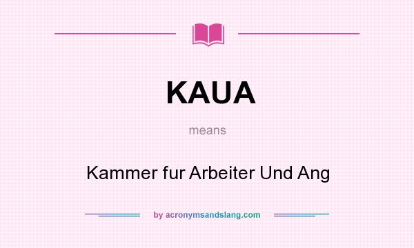 What does KAUA mean? It stands for Kammer fur Arbeiter Und Ang