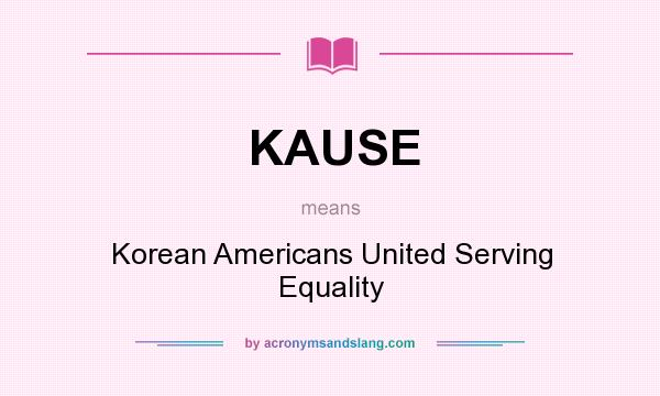 What does KAUSE mean? It stands for Korean Americans United Serving Equality