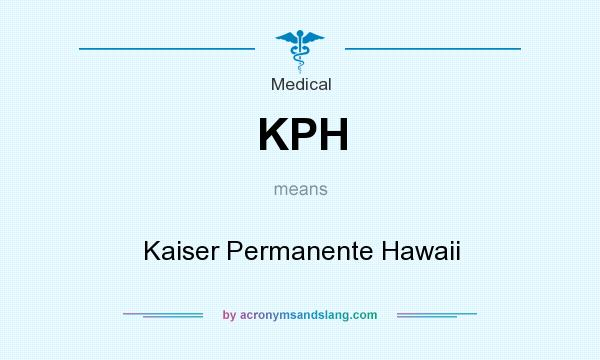 What does KPH mean? It stands for Kaiser Permanente Hawaii