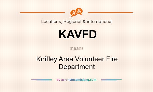 What does KAVFD mean? It stands for Knifley Area Volunteer Fire Department