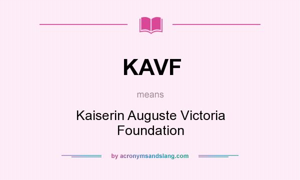 What does KAVF mean? It stands for Kaiserin Auguste Victoria Foundation