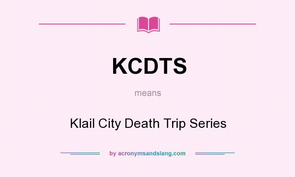 What does KCDTS mean? It stands for Klail City Death Trip Series