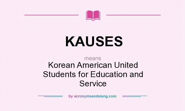What does KAUSES mean? It stands for Korean American United Students for Education and Service