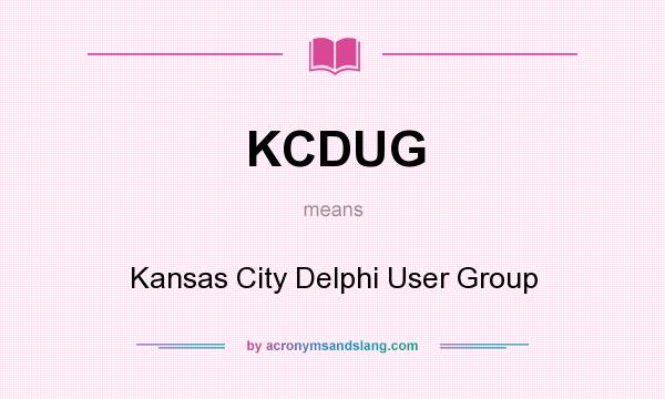 What does KCDUG mean? It stands for Kansas City Delphi User Group