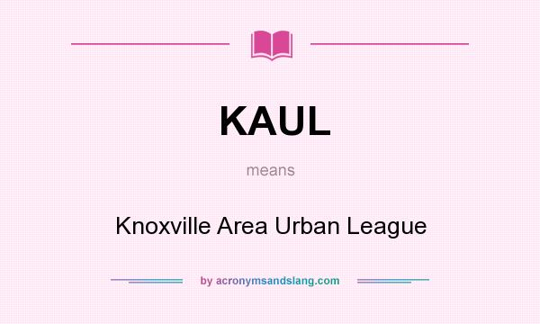 What does KAUL mean? It stands for Knoxville Area Urban League