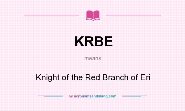 What does KRBE mean? It stands for Knight of the Red Branch of Eri