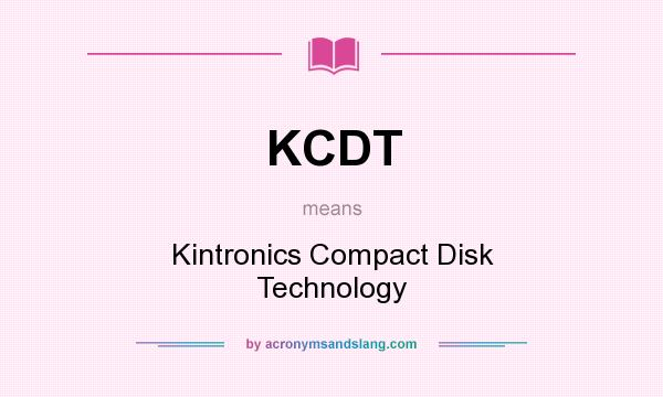 What does KCDT mean? It stands for Kintronics Compact Disk Technology