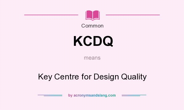 What does KCDQ mean? It stands for Key Centre for Design Quality