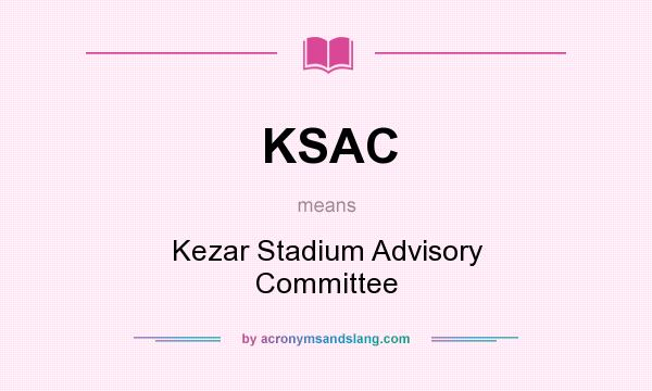 What does KSAC mean? It stands for Kezar Stadium Advisory Committee