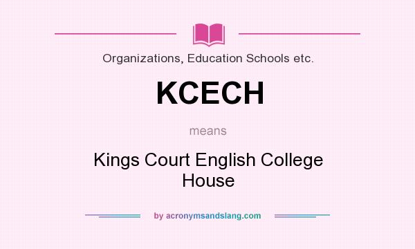 What does KCECH mean? It stands for Kings Court English College House