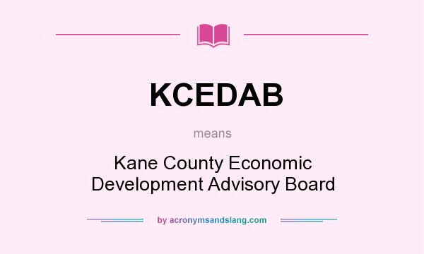 What does KCEDAB mean? It stands for Kane County Economic Development Advisory Board